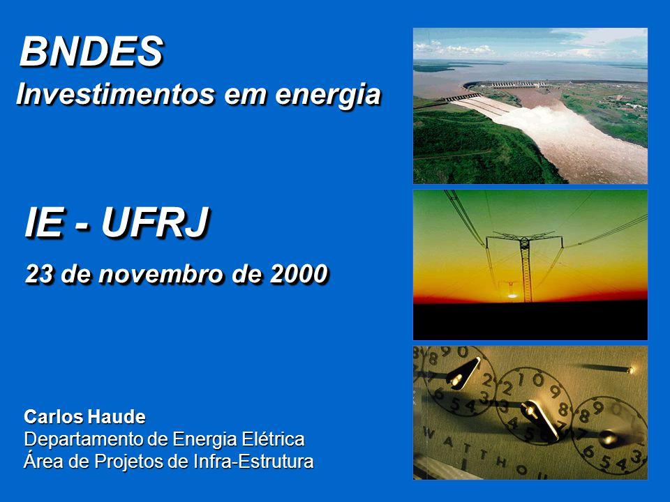 Carlos Haude Departamento de Energia Elétrica Área de Projetos de Infra-Estrutura BNDES BNDES Investimentos em energia Investimentos em energia BNDES BNDES Investimentos em energia Investimentos em energia IE - UFRJ 23 de novembro de 2000 IE - UFRJ 23 de novembro de 2000