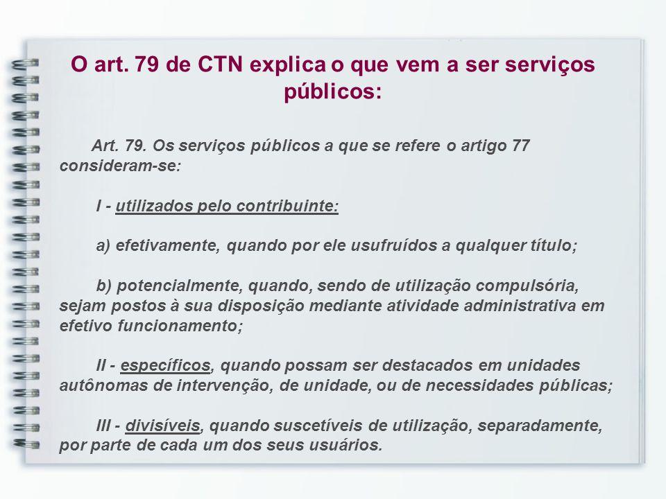 O art. 79 de CTN explica o que vem a ser serviços públicos: Art.