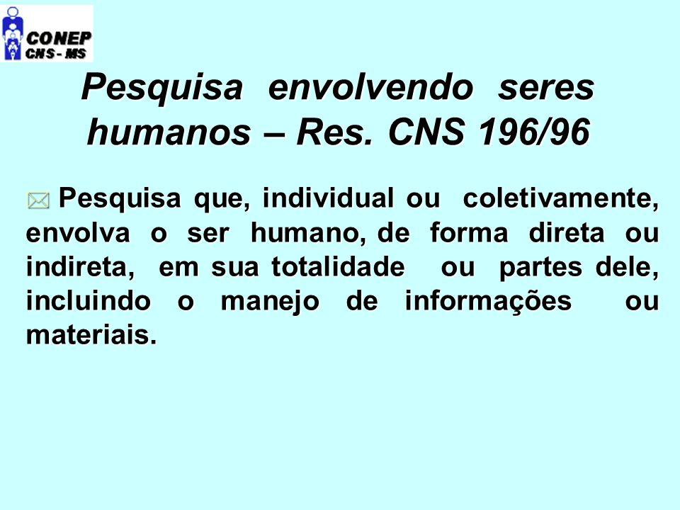 * Pesquisa que, individual ou coletivamente, envolva o ser humano, de forma direta ou indireta, em sua totalidade ou partes dele, incluindo o manejo de informações ou materiais.