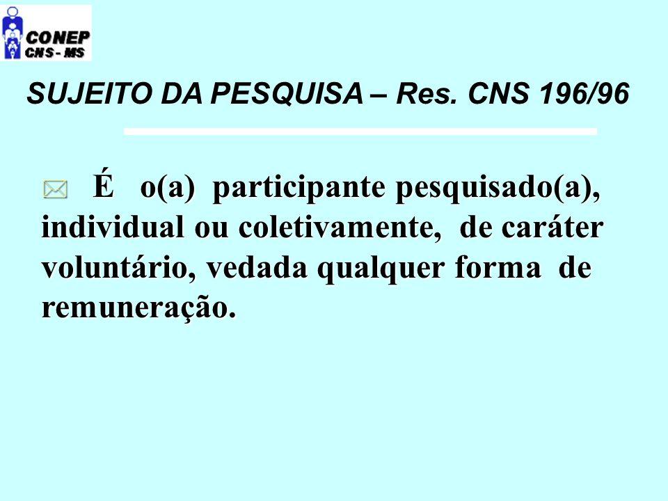 * É o(a) participante pesquisado(a), individual ou coletivamente, de caráter voluntário, vedada qualquer forma de remuneração. SUJEITO DA PESQUISA – R