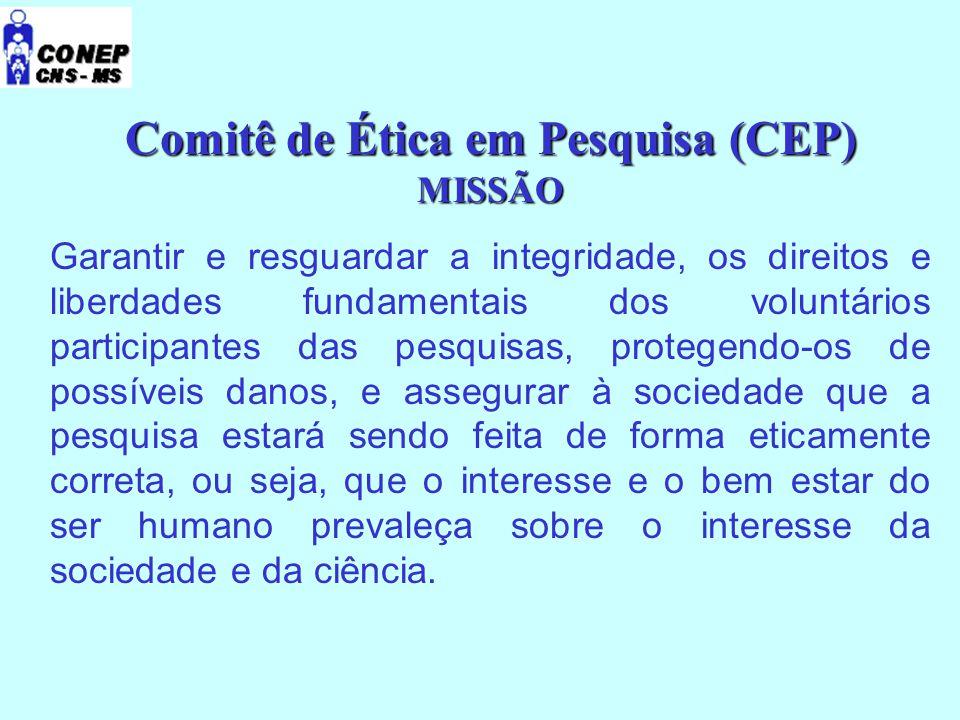 Comitê de Ética em Pesquisa (CEP) MISSÃO Garantir e resguardar a integridade, os direitos e liberdades fundamentais dos voluntários participantes das