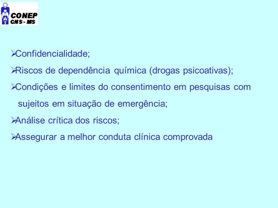 Confidencialidade;  Riscos de dependência química (drogas psicoativas);  Condições e limites do consentimento em pesquisas com sujeitos em situação de emergência;  Análise crítica dos riscos;  Assegurar a melhor conduta clínica comprovada