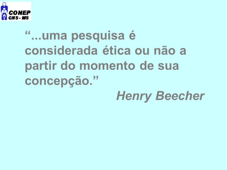 """""""...uma pesquisa é considerada ética ou não a partir do momento de sua concepção."""" Henry Beecher"""