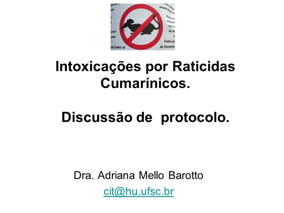 Intoxicações por Raticidas Cumarínicos. Discussão de protocolo. Dra. Adriana Mello Barotto cit@hu.ufsc.br