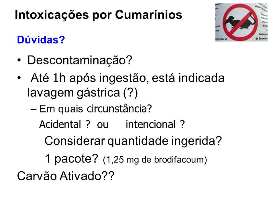 Descontaminação? Até 1h após ingestão, está indicada lavagem gástrica (?) –Em quais circunstância? Acidental ? ou intencional ? Considerar quantidade