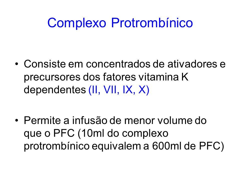 Complexo Protrombínico Consiste em concentrados de ativadores e precursores dos fatores vitamina K dependentes (II, VII, IX, X) Permite a infusão de m