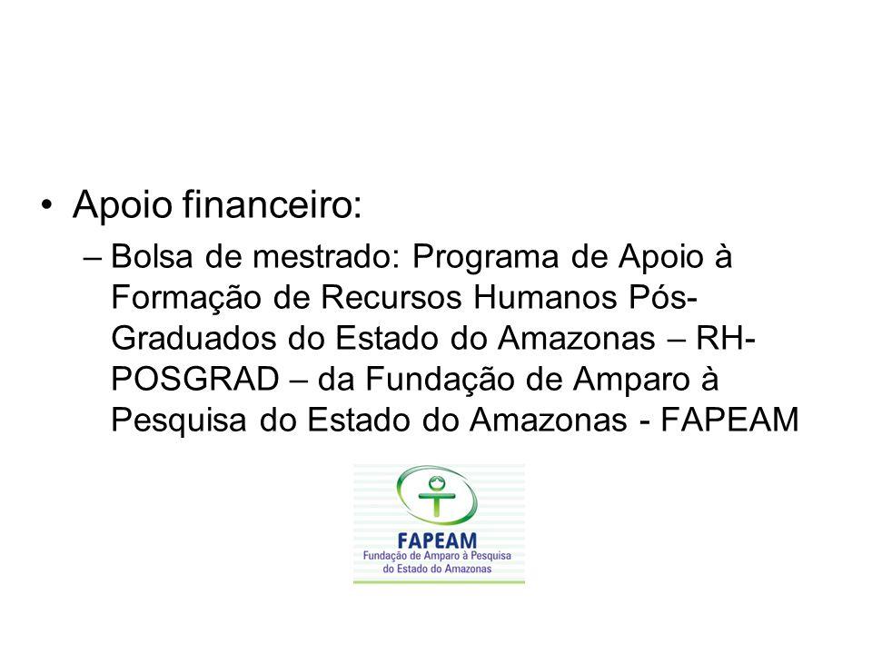 Apoio financeiro: –Bolsa de mestrado: Programa de Apoio à Formação de Recursos Humanos Pós- Graduados do Estado do Amazonas – RH- POSGRAD – da Fundação de Amparo à Pesquisa do Estado do Amazonas - FAPEAM