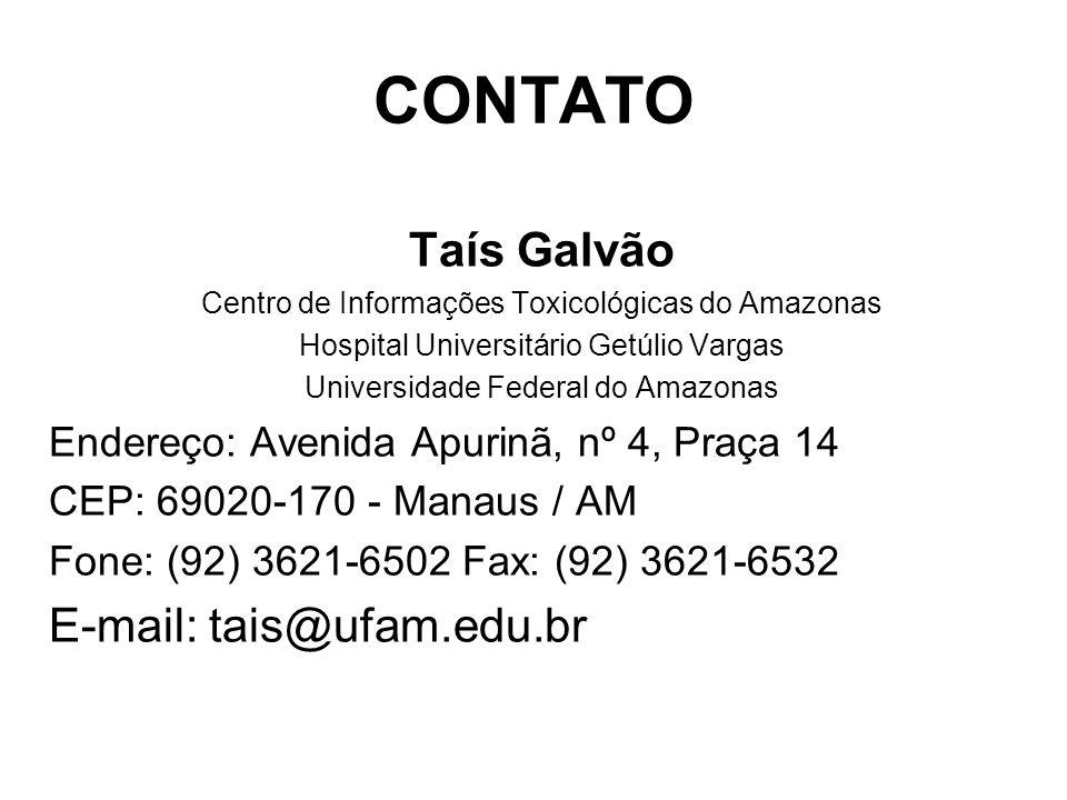 CONTATO Taís Galvão Centro de Informações Toxicológicas do Amazonas Hospital Universitário Getúlio Vargas Universidade Federal do Amazonas Endereço: Avenida Apurinã, nº 4, Praça 14 CEP: 69020-170 - Manaus / AM Fone: (92) 3621-6502 Fax: (92) 3621-6532 E-mail: tais@ufam.edu.br