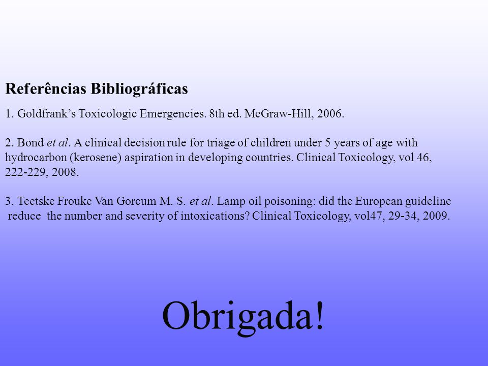 Referências Bibliográficas 1. Goldfrank's Toxicologic Emergencies. 8th ed. McGraw-Hill, 2006. 2. Bond et al. A clinical decision rule for triage of ch