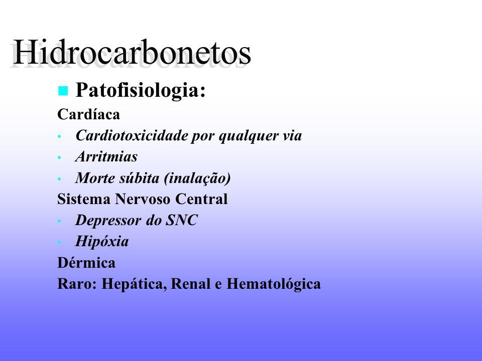 Hidrocarbonetos Patofisiologia: Cardíaca Cardiotoxicidade por qualquer via Arritmias Morte súbita (inalação) Sistema Nervoso Central Depressor do SNC