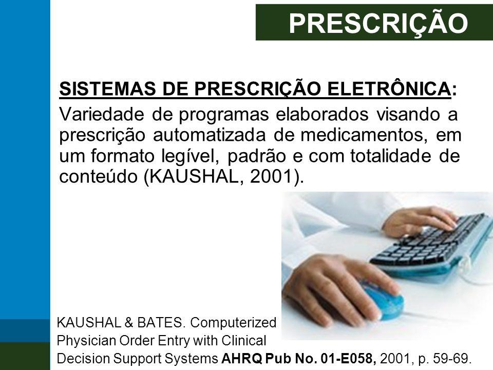 PRESCRIÇÃO SISTEMAS DE PRESCRIÇÃO ELETRÔNICA: Variedade de programas elaborados visando a prescrição automatizada de medicamentos, em um formato legív