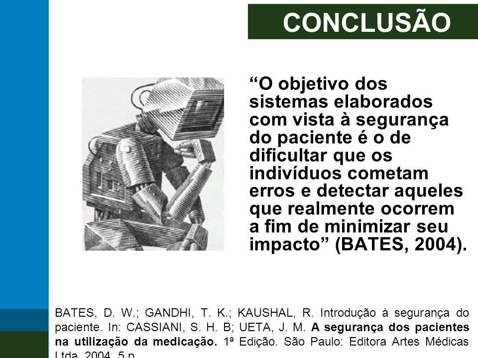 """CONCLUSÃO """"O objetivo dos sistemas elaborados com vista à segurança do paciente é o de dificultar que os indivíduos cometam erros e detectar aqueles q"""