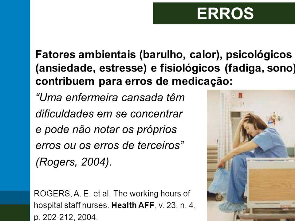 """ERROS Fatores ambientais (barulho, calor), psicológicos (ansiedade, estresse) e fisiológicos (fadiga, sono) contribuem para erros de medicação: """"Uma e"""