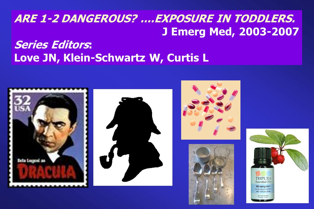 ARE 1-2 DANGEROUS?....EXPOSURE IN TODDLERS. J Emerg Med, 2003-2007 Series Editors: Love JN, Klein-Schwartz W, Curtis L