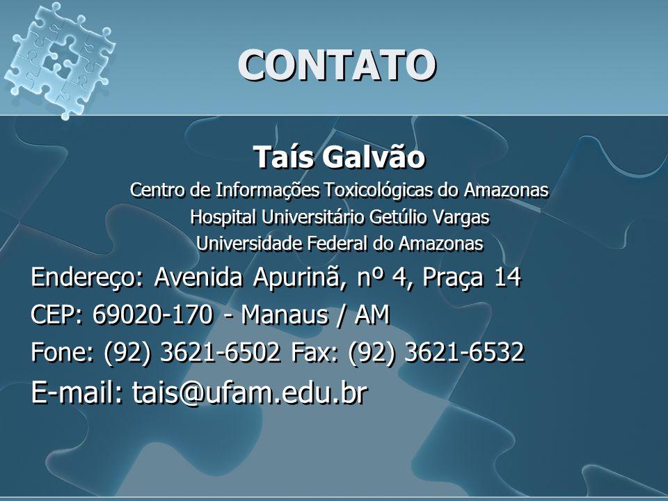 CONTATO Taís Galvão Centro de Informações Toxicológicas do Amazonas Hospital Universitário Getúlio Vargas Universidade Federal do Amazonas Endereço: A