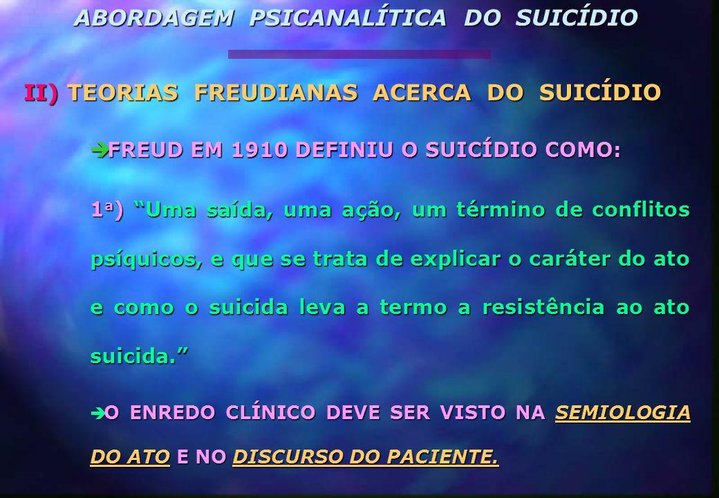 """II) TEORIAS FREUDIANAS ACERCA DO SUICÍDIO è FREUD EM 1910 DEFINIU O SUICÍDIO COMO: 1 a ) """"Uma saída, uma ação, um término de conflitos psíquicos, e qu"""