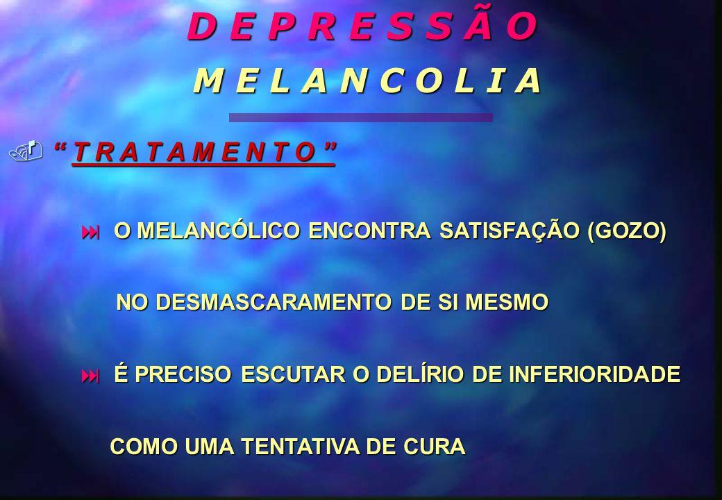  O MELANCÓLICO ENCONTRA SATISFAÇÃO (GOZO) NO DESMASCARAMENTO DE SI MESMO NO DESMASCARAMENTO DE SI MESMO  É PRECISO ESCUTAR O DELÍRIO DE INFERIORIDAD
