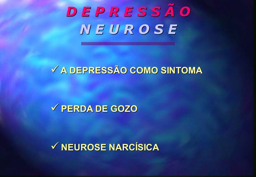 D E P R E S S Ã O N E U R O S E A DEPRESSÃO COMO SINTOMA A DEPRESSÃO COMO SINTOMA PERDA DE GOZO PERDA DE GOZO NEUROSE NARCÍSICA NEUROSE NARCÍSICA
