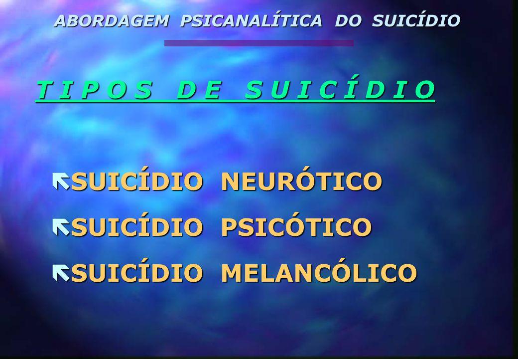 T I P O S D E S U I C Í D I O T I P O S D E S U I C Í D I O  SUICÍDIO NEURÓTICO  SUICÍDIO PSICÓTICO  SUICÍDIO MELANCÓLICO ABORDAGEM PSICANALÍTICA D