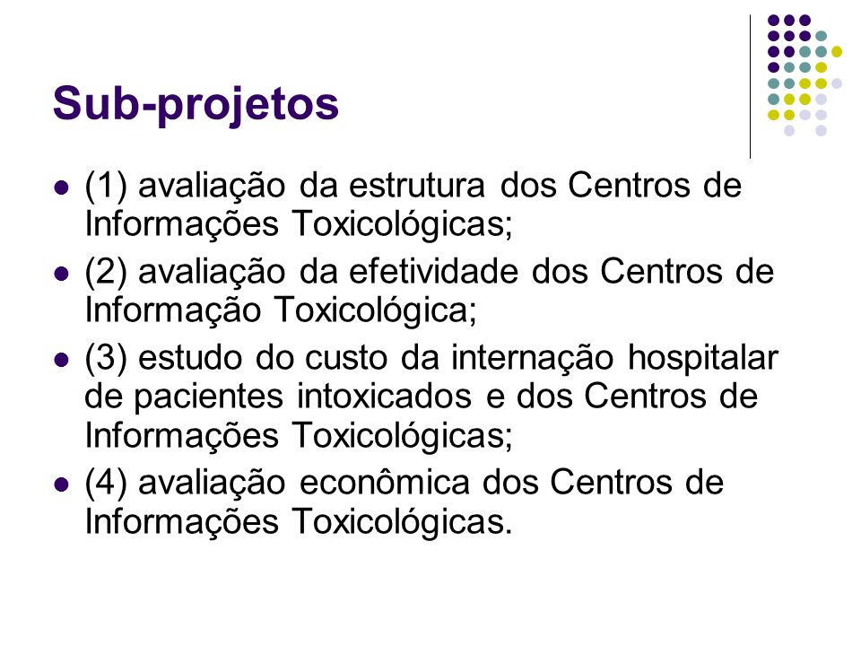 Subprojeto 1 – Avaliação da estrutura dos Centros de Informações Toxicológicas Objetivo: Descrever a estrutura organizacional dos Centros de Informações Toxicológicas do Brasil.