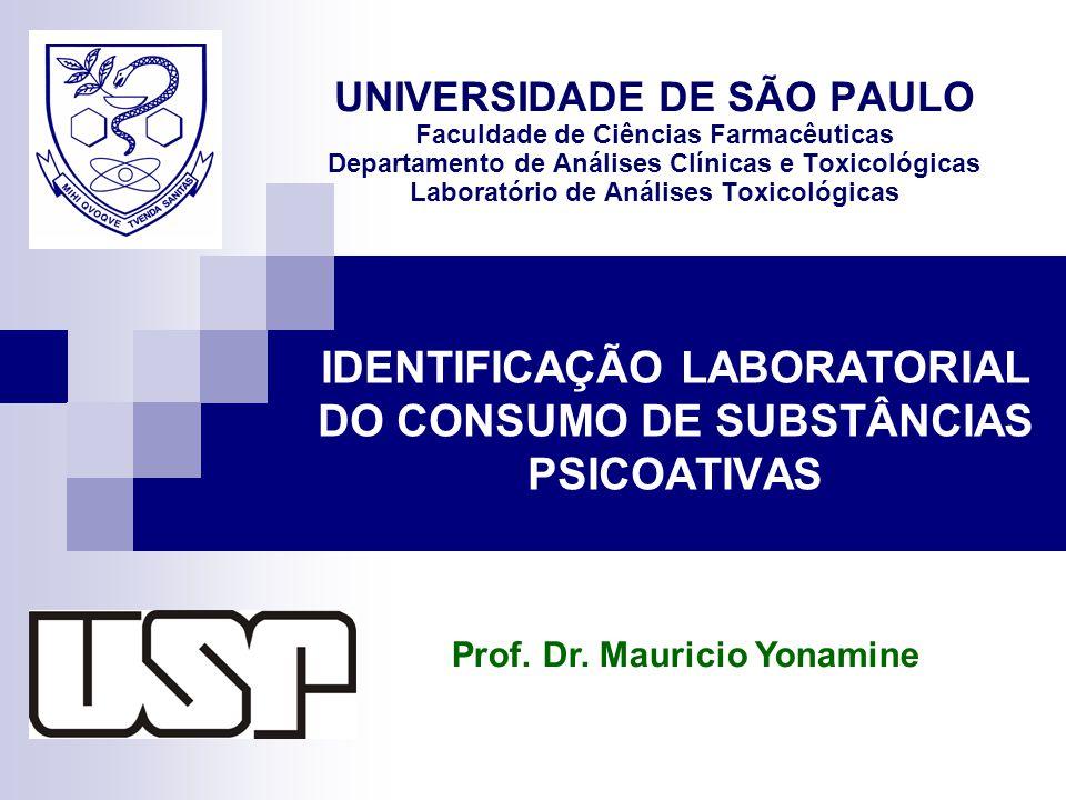 IDENTIFICAÇÃO LABORATORIAL DO CONSUMO DE SUBSTÂNCIAS PSICOATIVAS UNIVERSIDADE DE SÃO PAULO Faculdade de Ciências Farmacêuticas Departamento de Análises Clínicas e Toxicológicas Laboratório de Análises Toxicológicas Prof.
