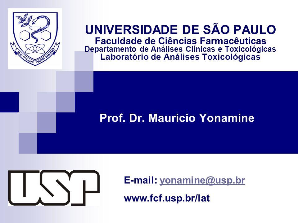 Prof. Dr. Mauricio Yonamine UNIVERSIDADE DE SÃO PAULO Faculdade de Ciências Farmacêuticas Departamento de Análises Clínicas e Toxicológicas Laboratóri