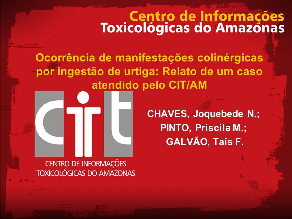Ocorrência de manifestações colinérgicas por ingestão de urtiga: Relato de um caso atendido pelo CIT/AM CHAVES, Joquebede N.; PINTO, Priscila M.; GALV