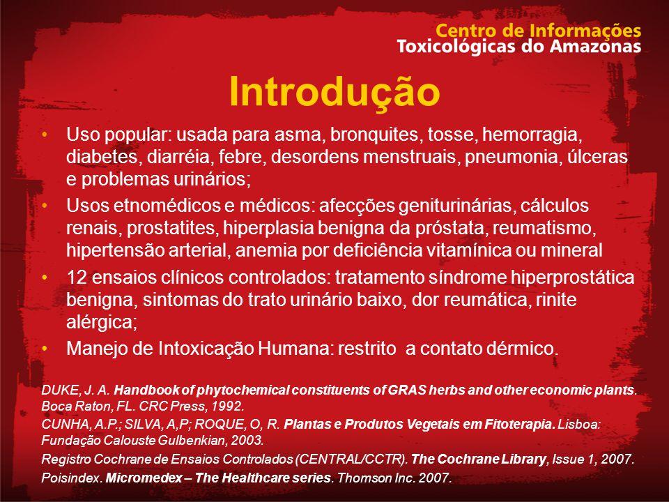 Introdução Uso popular: usada para asma, bronquites, tosse, hemorragia, diabetes, diarréia, febre, desordens menstruais, pneumonia, úlceras e problema