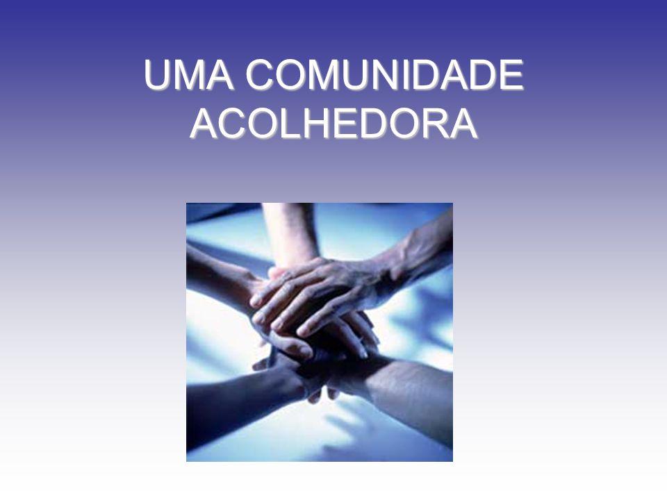 UMA COMUNIDADE ACOLHEDORA