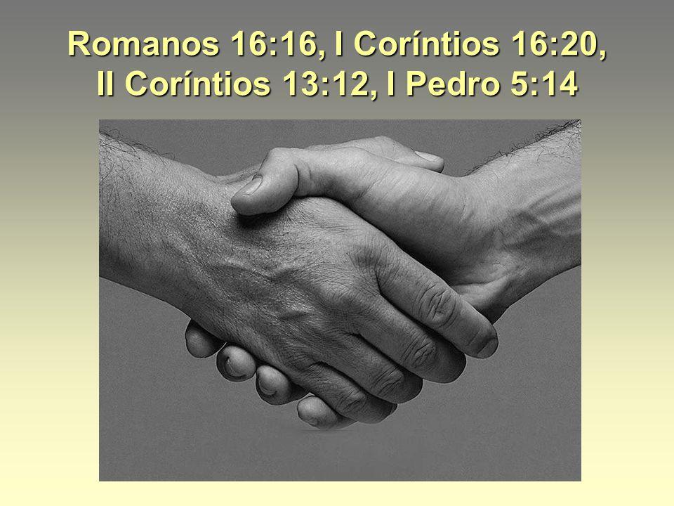 Romanos 16:16, I Coríntios 16:20, II Coríntios 13:12, I Pedro 5:14