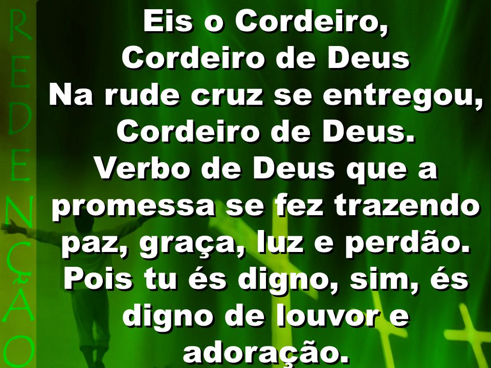 Oh, venham coroar Jesus, o Salvador, Cordeiro que desceu do Céu, e é digno de louvor.