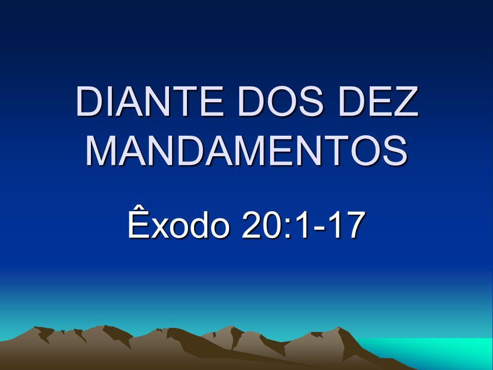 DIANTE DOS DEZ MANDAMENTOS Êxodo 20:1-17