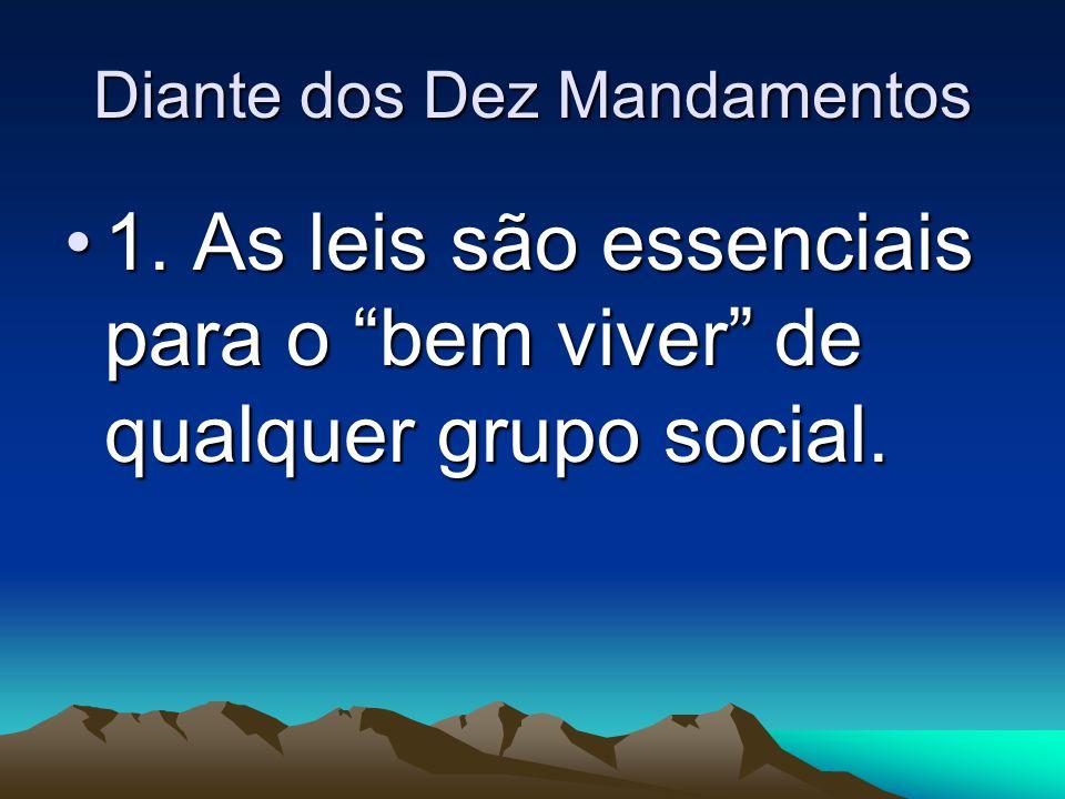 """Diante dos Dez Mandamentos 1. As leis são essenciais para o """"bem viver"""" de qualquer grupo social.1. As leis são essenciais para o """"bem viver"""" de qualq"""