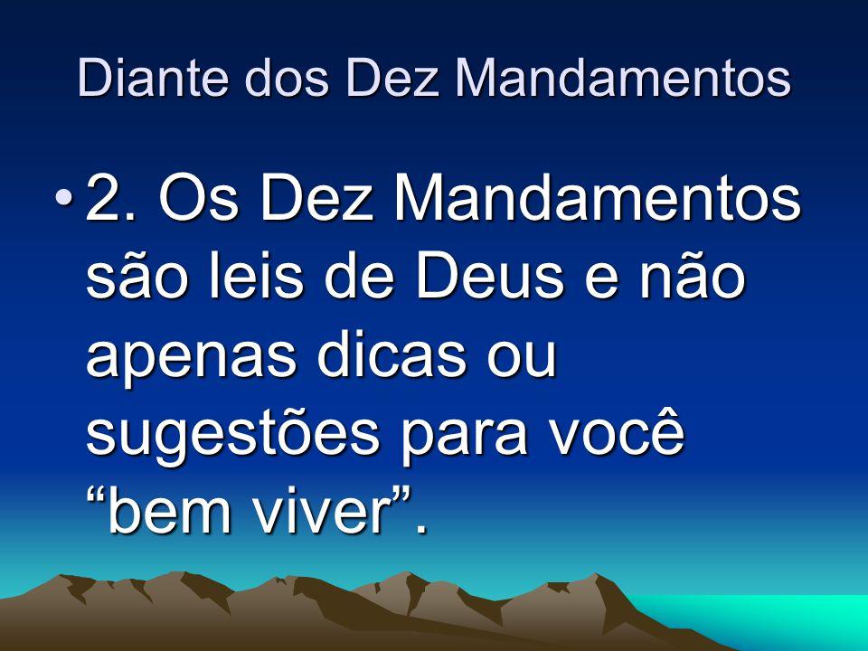 """Diante dos Dez Mandamentos 2. Os Dez Mandamentos são leis de Deus e não apenas dicas ou sugestões para você """"bem viver"""".2. Os Dez Mandamentos são leis"""