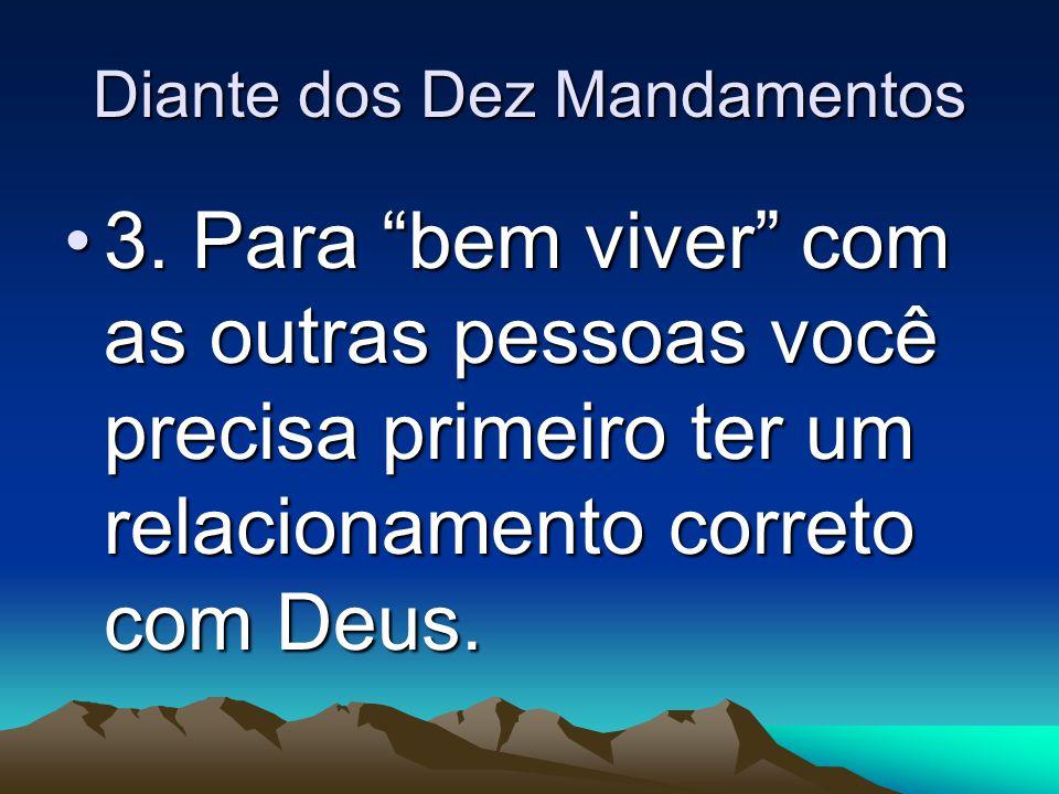 """Diante dos Dez Mandamentos 3. Para """"bem viver"""" com as outras pessoas você precisa primeiro ter um relacionamento correto com Deus.3. Para """"bem viver"""""""