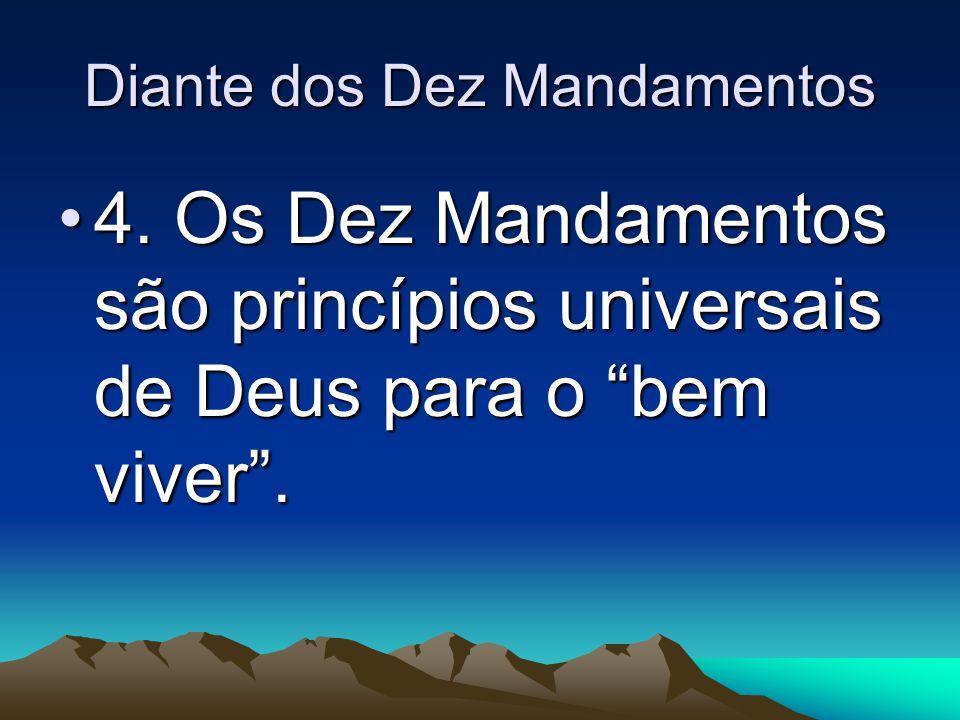 """Diante dos Dez Mandamentos 4. Os Dez Mandamentos são princípios universais de Deus para o """"bem viver"""".4. Os Dez Mandamentos são princípios universais"""