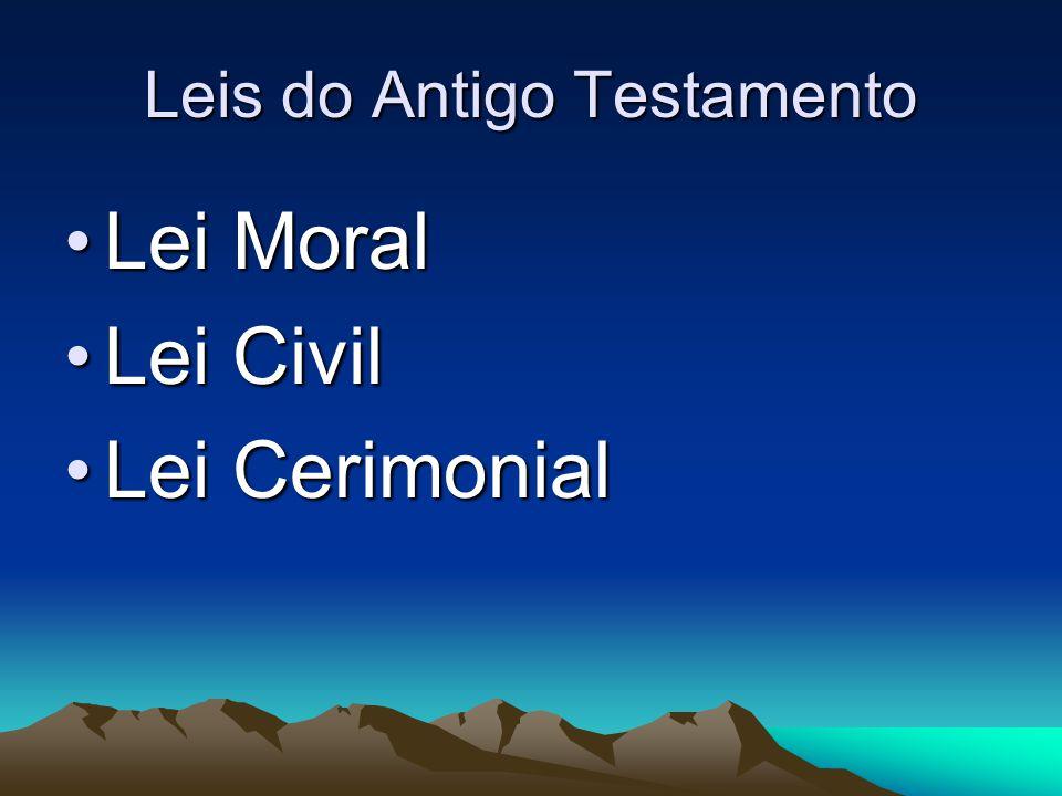 Leis do Antigo Testamento Lei MoralLei Moral Lei CivilLei Civil Lei CerimonialLei Cerimonial
