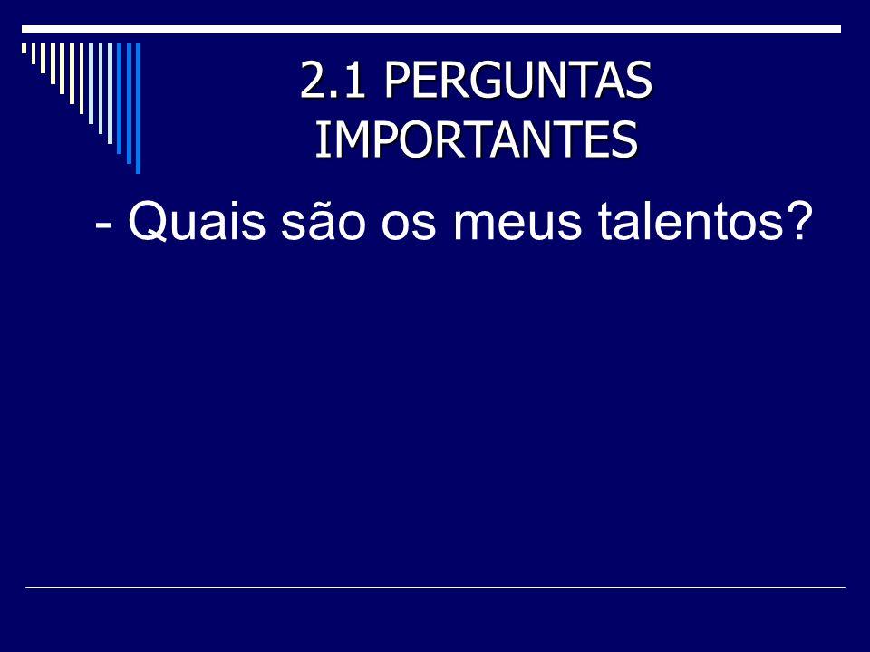 - Quais são os meus talentos? 2.1 PERGUNTAS IMPORTANTES