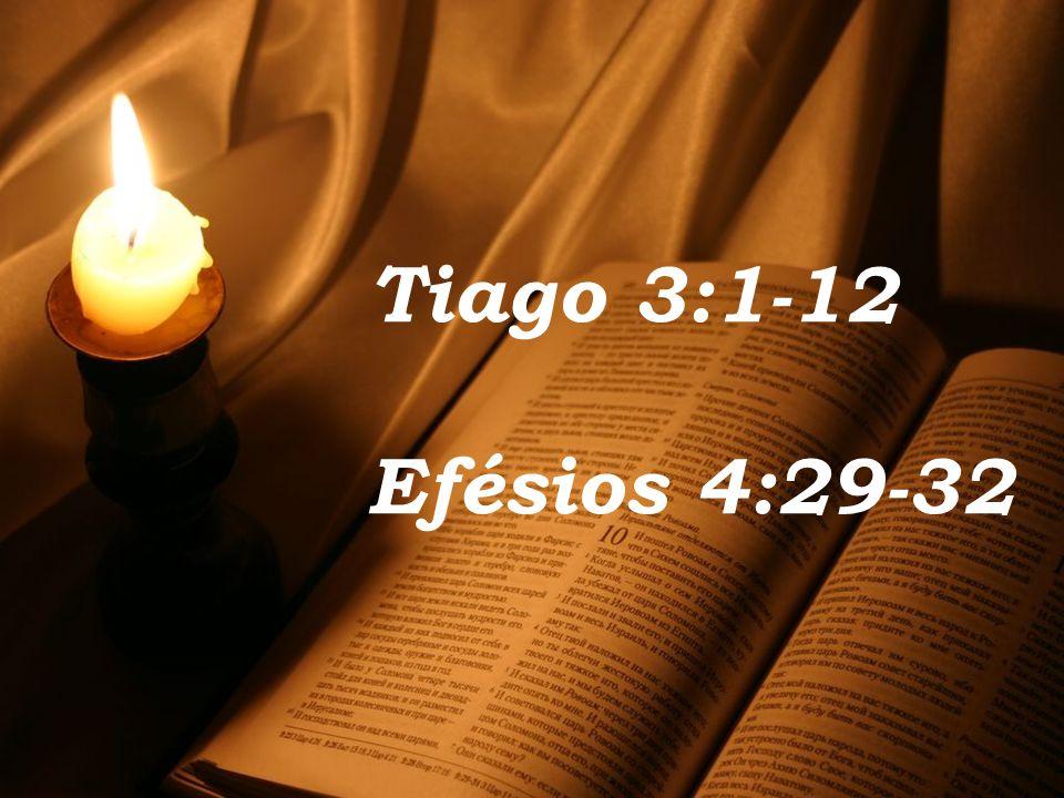 Tiago 3:1-12 Efésios 4:29-32