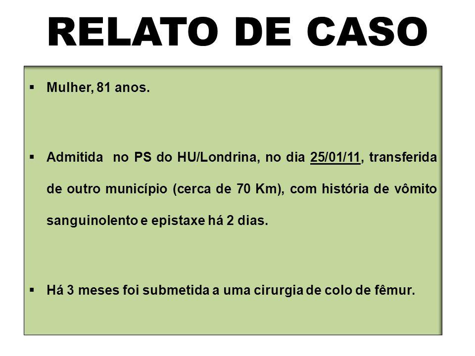 RELATO DE CASO  Mulher, 81 anos.  Admitida no PS do HU/Londrina, no dia 25/01/11, transferida de outro município (cerca de 70 Km), com história de v