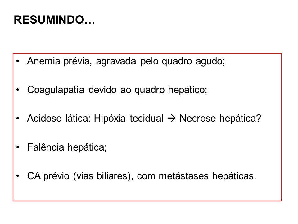 Anemia prévia, agravada pelo quadro agudo; Coagulapatia devido ao quadro hepático; Acidose lática: Hipóxia tecidual  Necrose hepática? Falência hepát