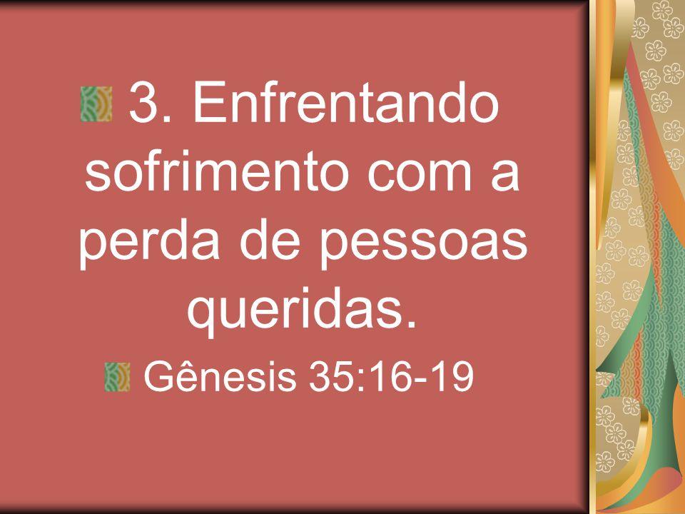 3. Enfrentando sofrimento com a perda de pessoas queridas. Gênesis 35:16-19