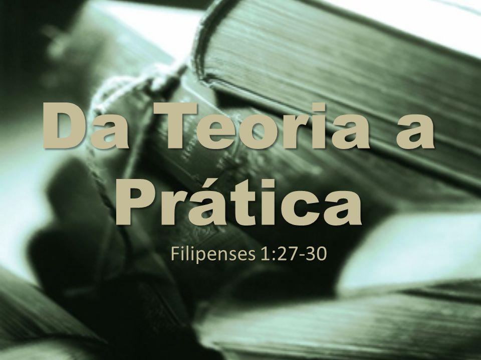 Da Teoria a Prática Filipenses 1:27-30