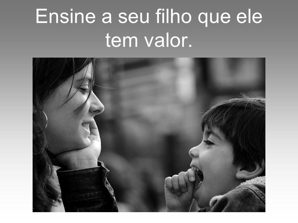 Ensine a seu filho que ele tem valor.