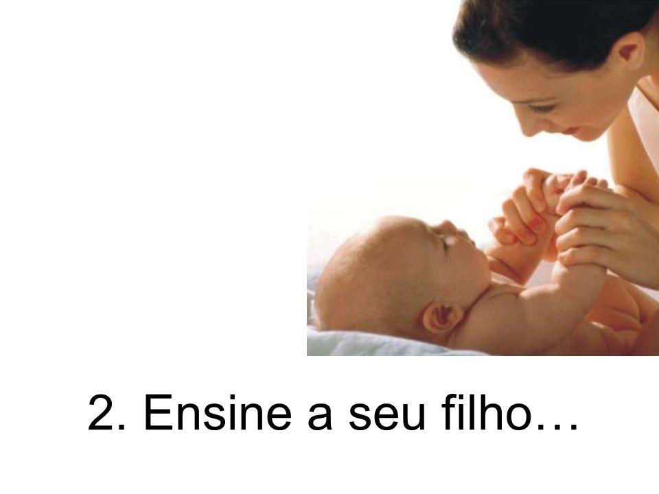 2. Ensine a seu filho…