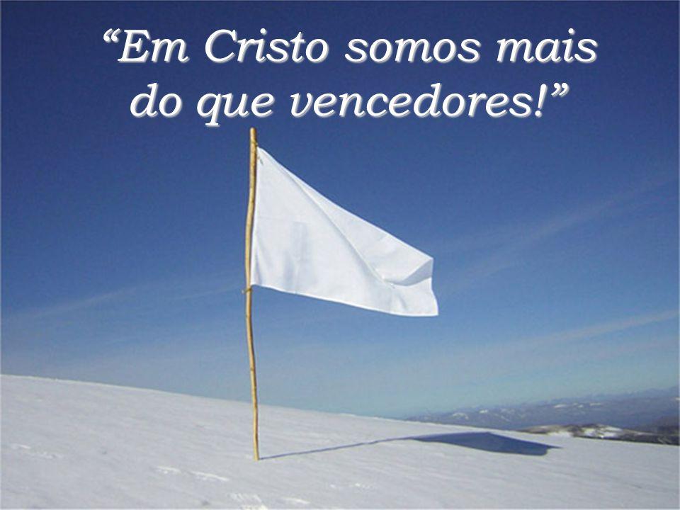 """""""Em Cristo somos mais do que vencedores!"""""""