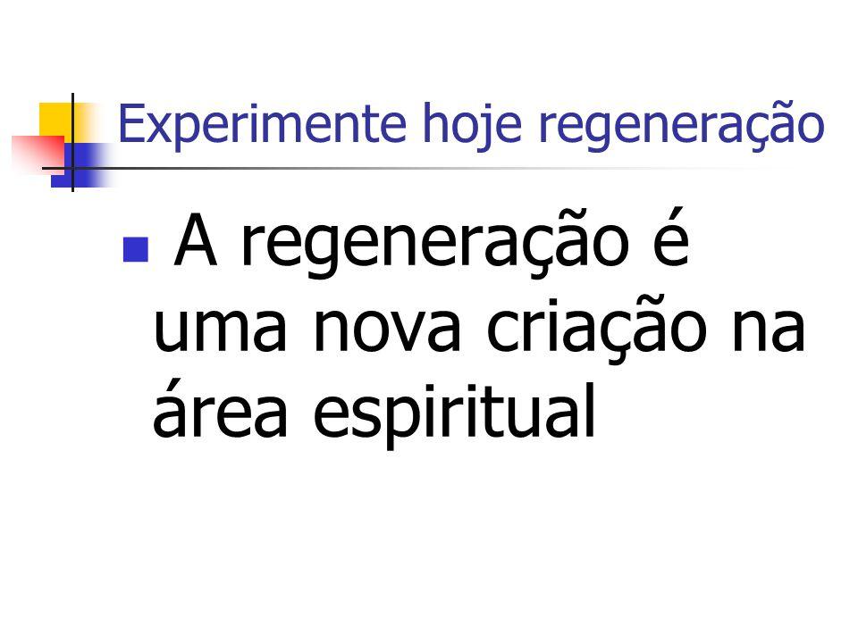Experimente hoje regeneração A regeneração é uma nova criação na área espiritual