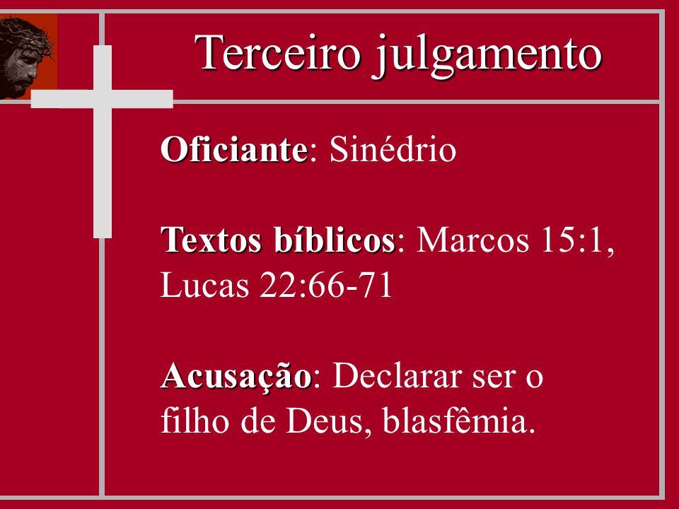 Oficiante Oficiante: Sinédrio Textos bíblicos Textos bíblicos: Marcos 15:1, Lucas 22:66-71 Acusação Acusação: Declarar ser o filho de Deus, blasfêmia.