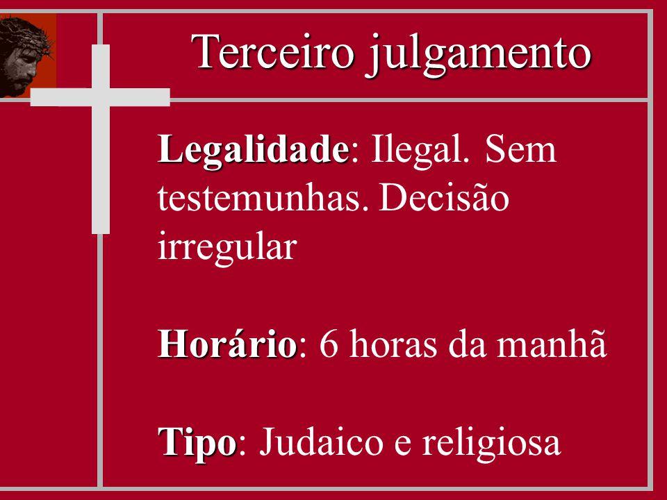 Legalidade Legalidade: Ilegal. Sem testemunhas. Decisão irregular Horário Horário: 6 horas da manhã Tipo Tipo: Judaico e religiosa Terceiro julgamento