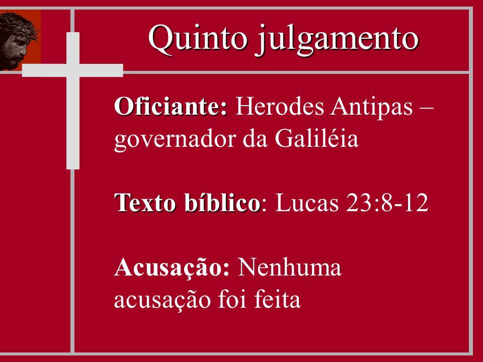 Oficiante: Oficiante: Herodes Antipas – governador da Galiléia Texto bíblico Texto bíblico: Lucas 23:8-12 Acusação: Nenhuma acusação foi feita Quinto